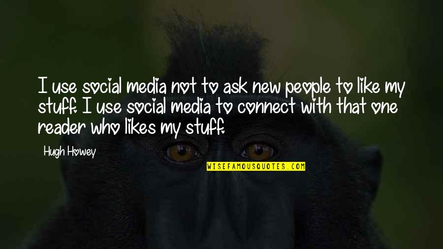 Doinglaughing Quotes By Hugh Howey: I use social media not to ask new