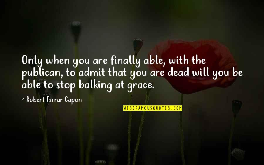 Doinglaughing Quotes By Robert Farrar Capon: Only when you are finally able, with the