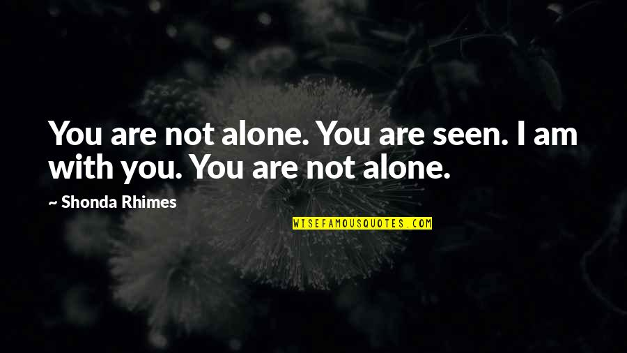 Doinglaughing Quotes By Shonda Rhimes: You are not alone. You are seen. I