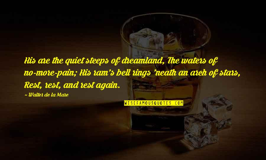 Doinglaughing Quotes By Walter De La Mare: His are the quiet steeps of dreamland, The