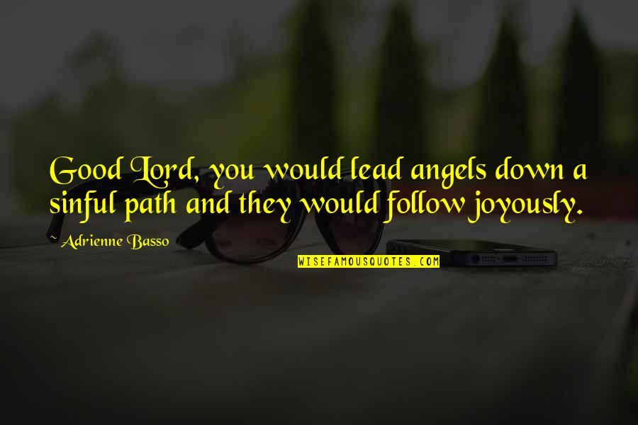 Dokapon Kingdom Quotes By Adrienne Basso: Good Lord, you would lead angels down a