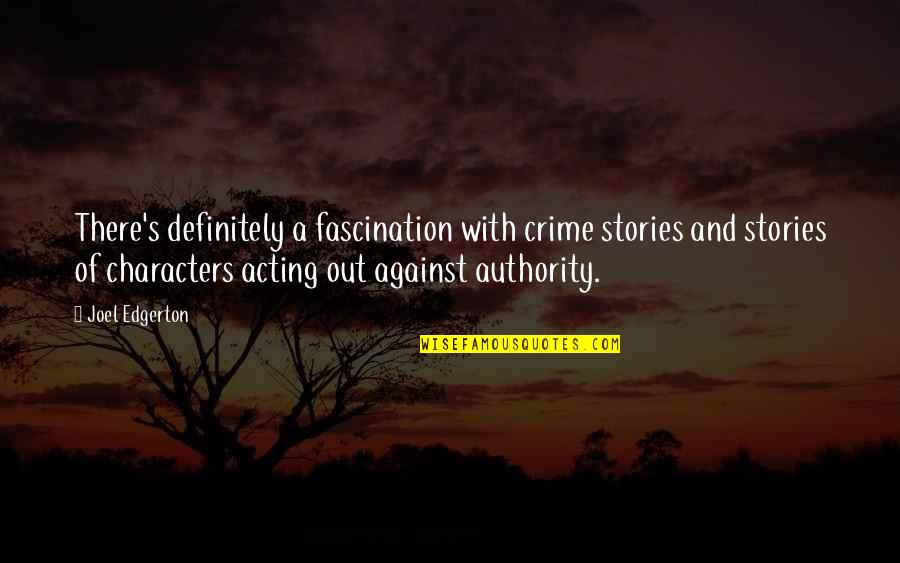 Dokapon Kingdom Quotes By Joel Edgerton: There's definitely a fascination with crime stories and