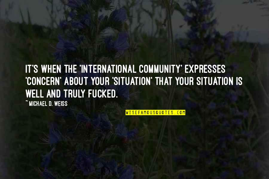 Dokapon Kingdom Quotes By Michael D. Weiss: It's when the 'international community' expresses 'concern' about