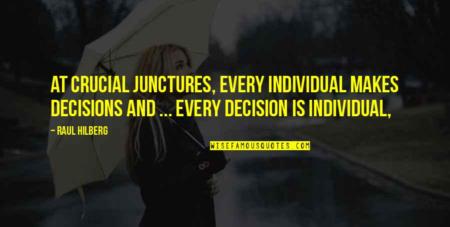 Dokapon Kingdom Quotes By Raul Hilberg: At crucial junctures, every individual makes decisions and