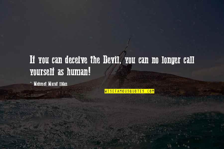 Dokushin Kizoku Quotes By Mehmet Murat Ildan: If you can deceive the Devil, you can