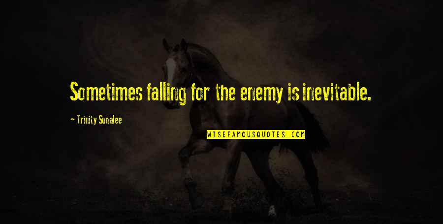 Dokushin Kizoku Quotes By Trinity Sunalee: Sometimes falling for the enemy is inevitable.