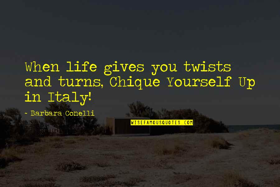 Dolce Vita Quotes By Barbara Conelli: When life gives you twists and turns, Chique