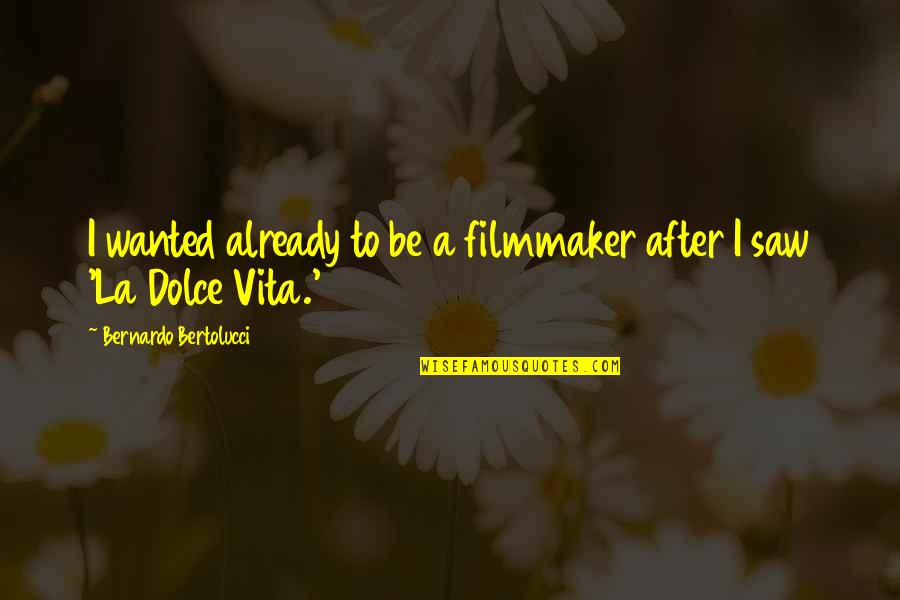 Dolce Vita Quotes By Bernardo Bertolucci: I wanted already to be a filmmaker after