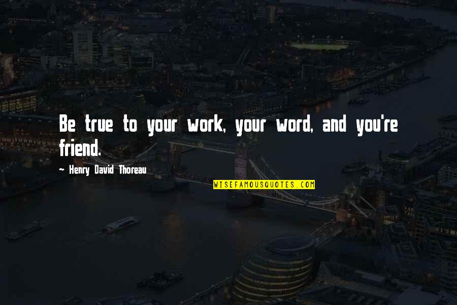 Dolce Vita Quotes By Henry David Thoreau: Be true to your work, your word, and