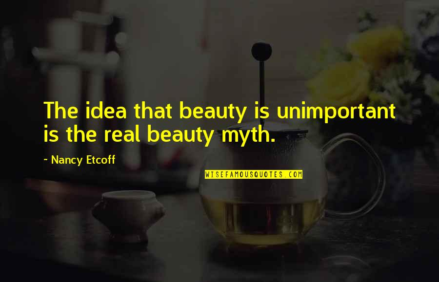 Dole Bludgers Quotes By Nancy Etcoff: The idea that beauty is unimportant is the