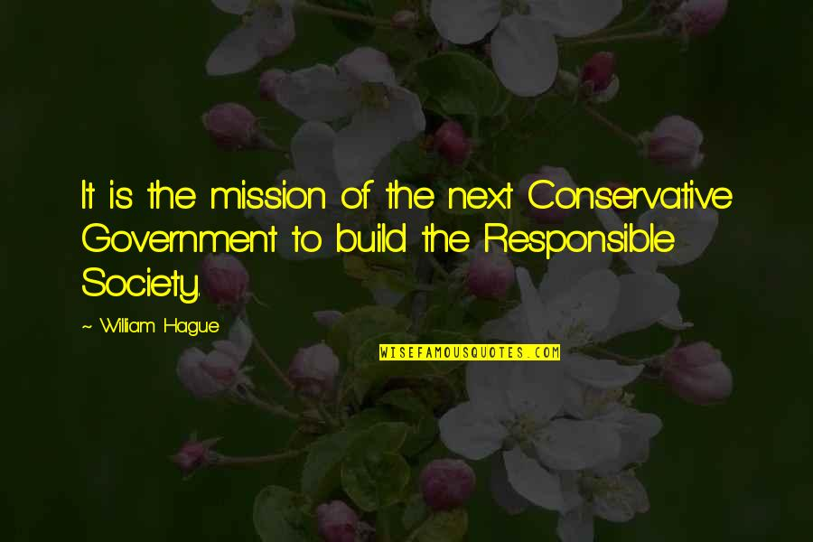 Dole Bludgers Quotes By William Hague: It is the mission of the next Conservative