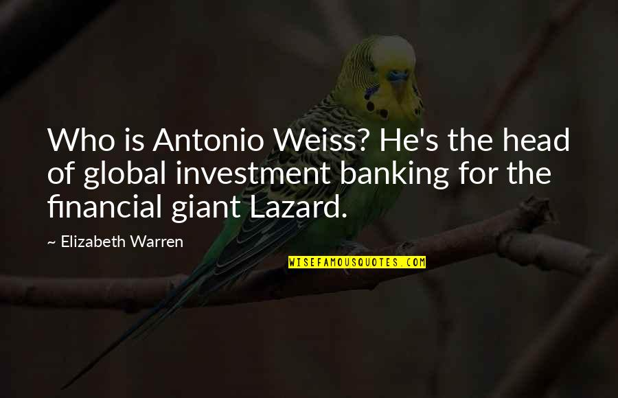 Domaine Quotes By Elizabeth Warren: Who is Antonio Weiss? He's the head of