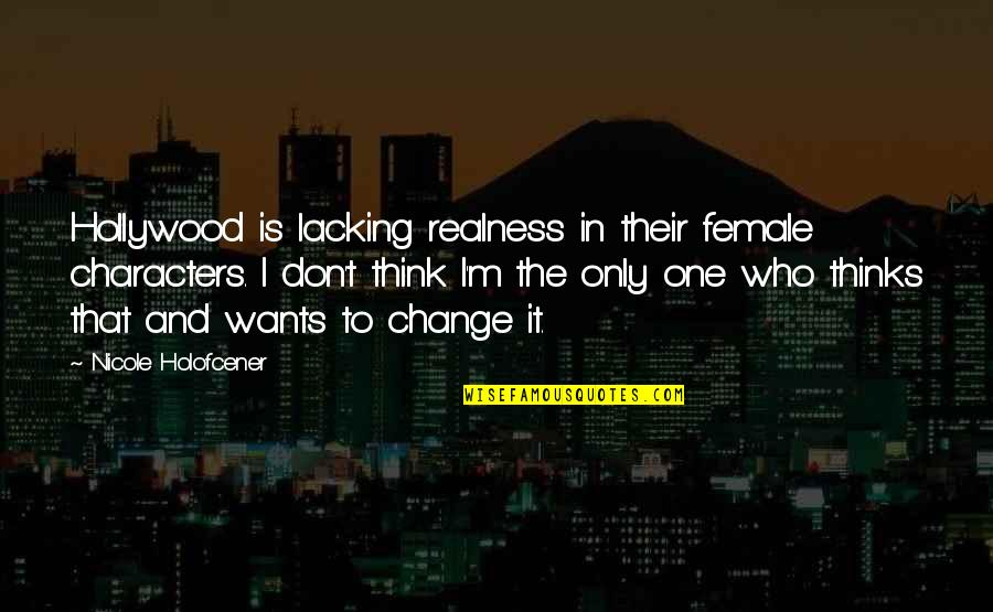 Domaine Quotes By Nicole Holofcener: Hollywood is lacking realness in their female characters.