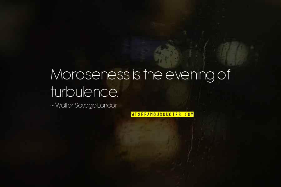 Domaine Quotes By Walter Savage Landor: Moroseness is the evening of turbulence.
