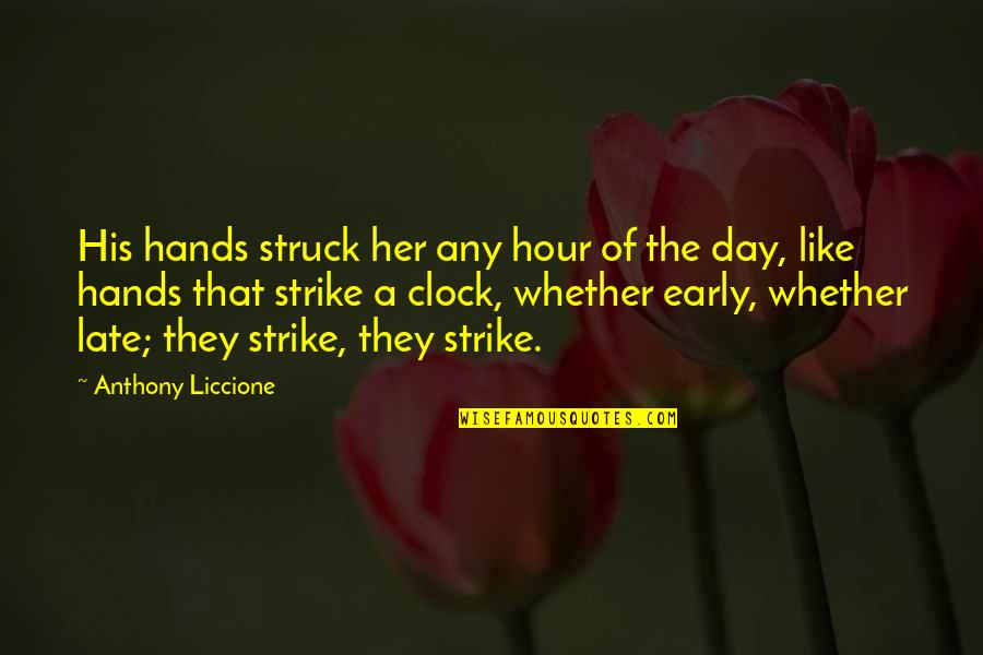 Domestic Violence Abuse Quotes By Anthony Liccione: His hands struck her any hour of the