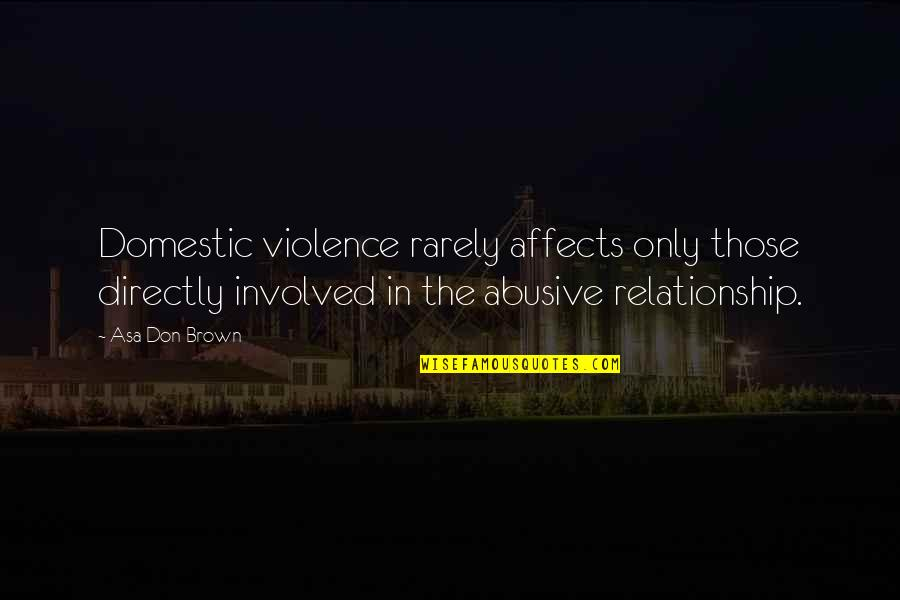 Domestic Violence Abuse Quotes By Asa Don Brown: Domestic violence rarely affects only those directly involved