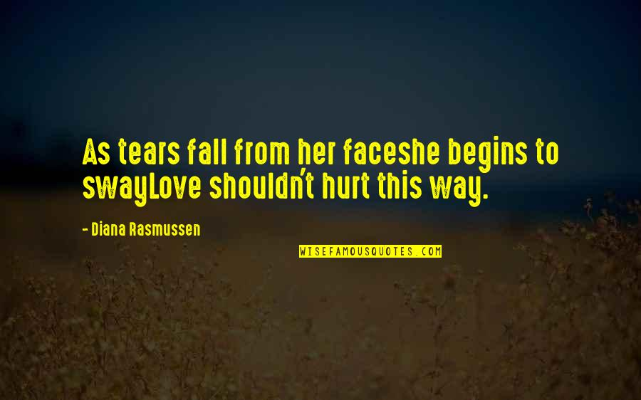 Domestic Violence Abuse Quotes By Diana Rasmussen: As tears fall from her faceshe begins to