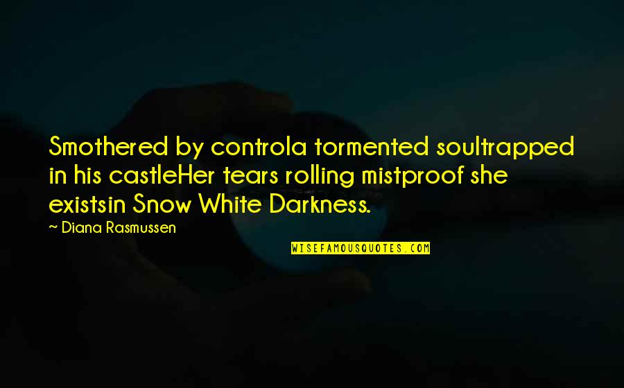 Domestic Violence Abuse Quotes By Diana Rasmussen: Smothered by controla tormented soultrapped in his castleHer
