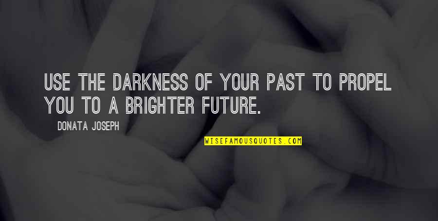 Domestic Violence Abuse Quotes By Donata Joseph: Use the darkness of your past to propel