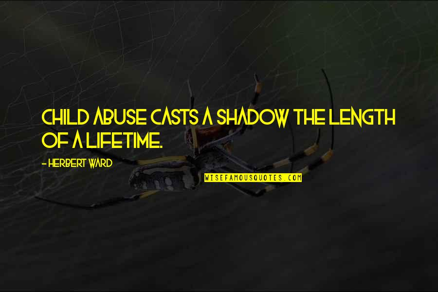 Domestic Violence Abuse Quotes By Herbert Ward: Child abuse casts a shadow the length of
