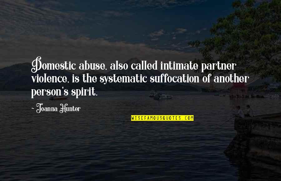 Domestic Violence Abuse Quotes By Joanna Hunter: Domestic abuse, also called intimate partner violence, is