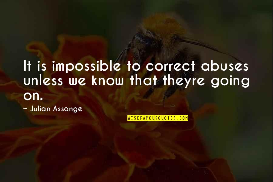 Domestic Violence Abuse Quotes By Julian Assange: It is impossible to correct abuses unless we