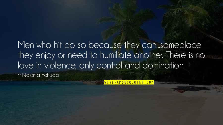Domestic Violence Abuse Quotes By Na'ama Yehuda: Men who hit do so because they can...someplace