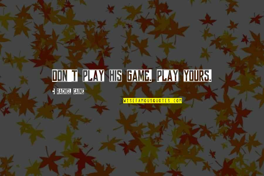 Domestic Violence Abuse Quotes By Rachel Caine: Don't play his game. Play yours.