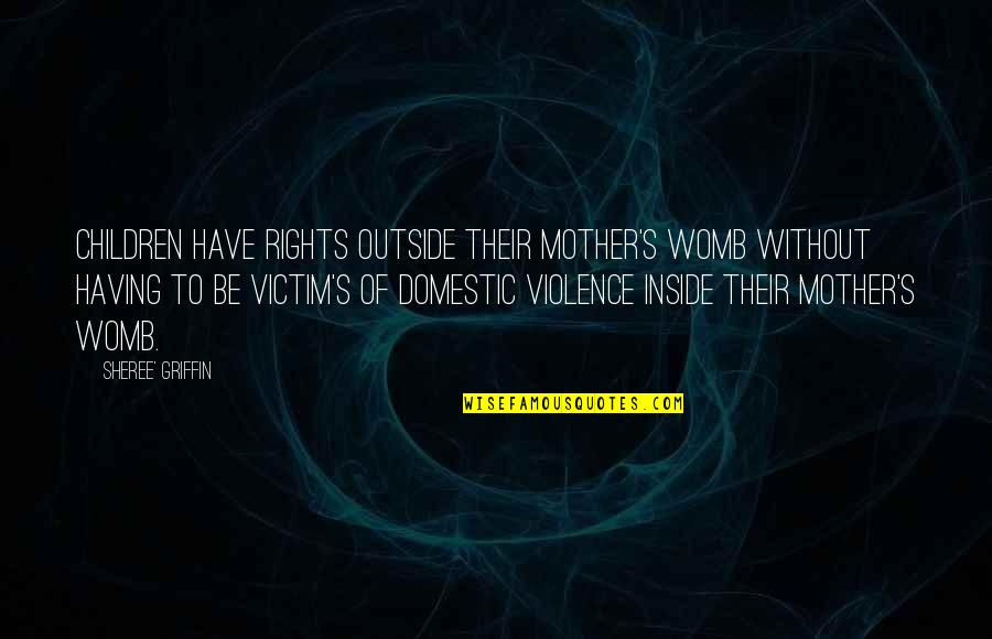 Domestic Violence Abuse Quotes By Sheree' Griffin: Children have rights outside their mother's womb without