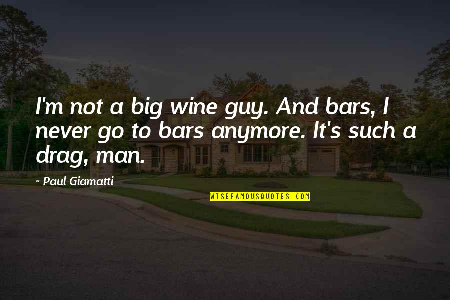 Domiciliary Care Insurance Quotes By Paul Giamatti: I'm not a big wine guy. And bars,