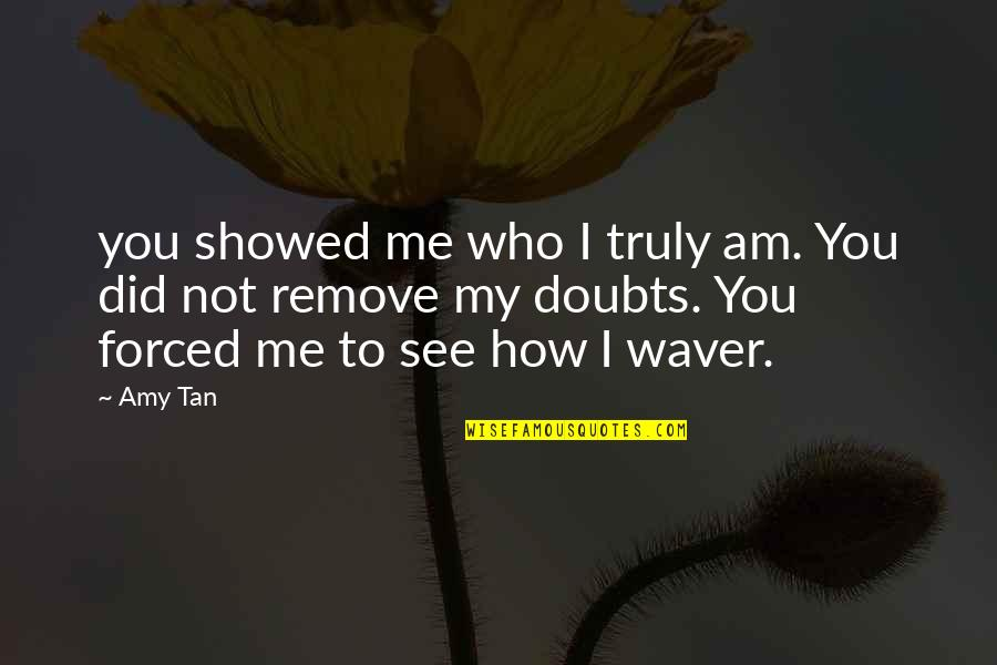 Dominic Barton Quotes By Amy Tan: you showed me who I truly am. You
