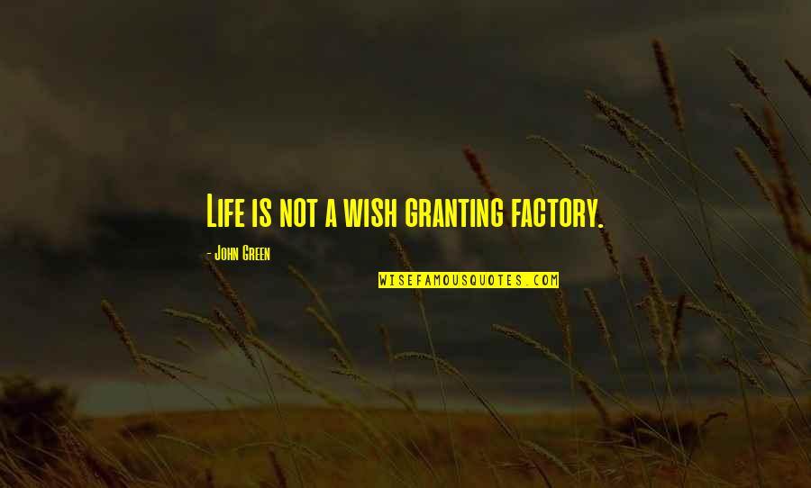 Dominic Barton Quotes By John Green: Life is not a wish granting factory.