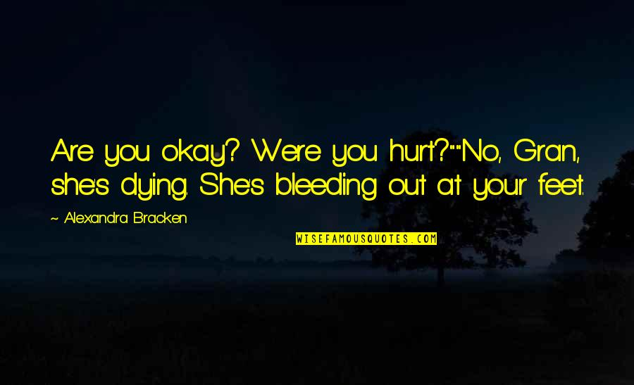 "Dominic Behan Quotes By Alexandra Bracken: Are you okay? Were you hurt?""""No, Gran, she's"
