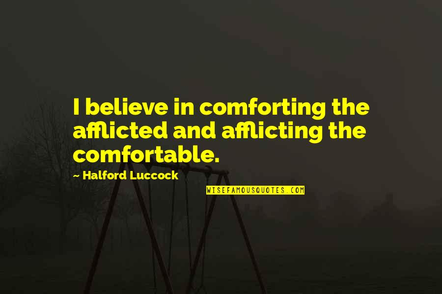 Dominic Behan Quotes By Halford Luccock: I believe in comforting the afflicted and afflicting