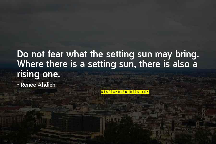 Dominic Behan Quotes By Renee Ahdieh: Do not fear what the setting sun may
