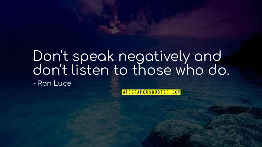 Dominic Behan Quotes By Ron Luce: Don't speak negatively and don't listen to those