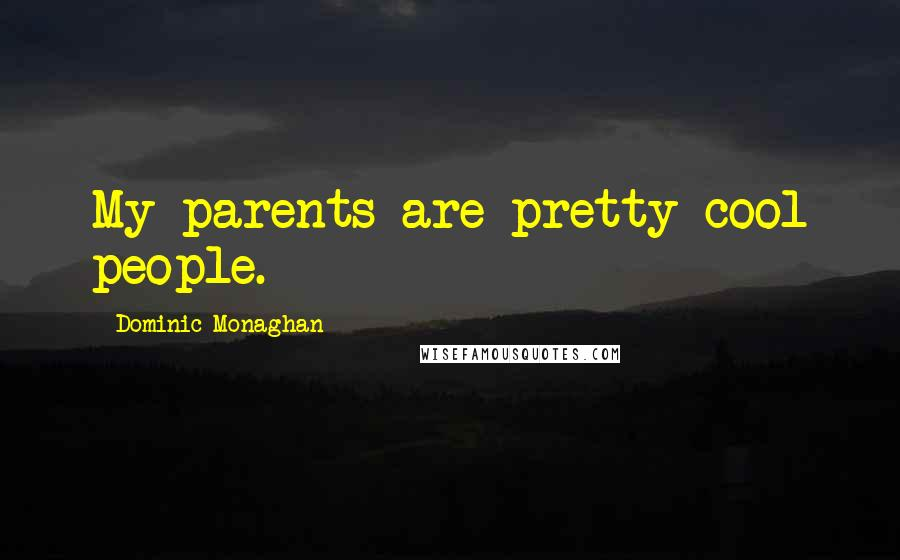 Dominic Monaghan quotes: My parents are pretty cool people.