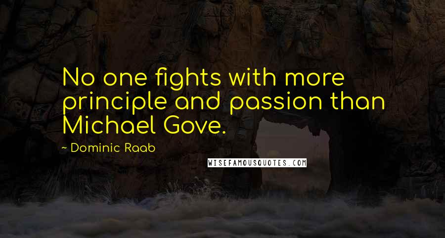 Dominic Raab quotes: No one fights with more principle and passion than Michael Gove.