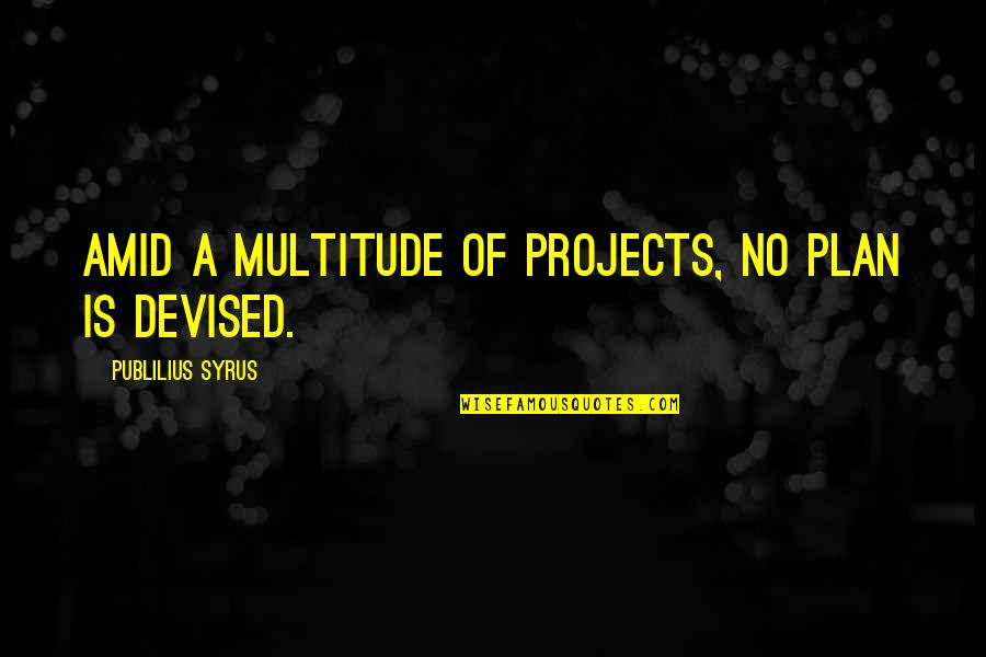 Dominican Girl Quotes By Publilius Syrus: Amid a multitude of projects, no plan is