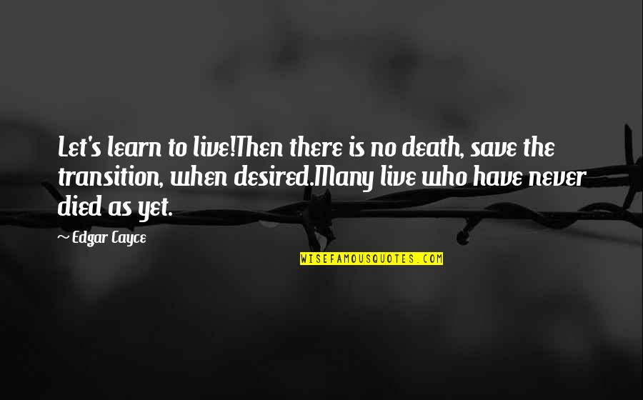 Dominico Quotes By Edgar Cayce: Let's learn to live!Then there is no death,