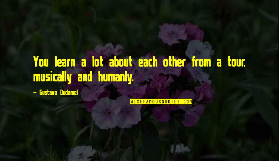 Dominico Quotes By Gustavo Dudamel: You learn a lot about each other from