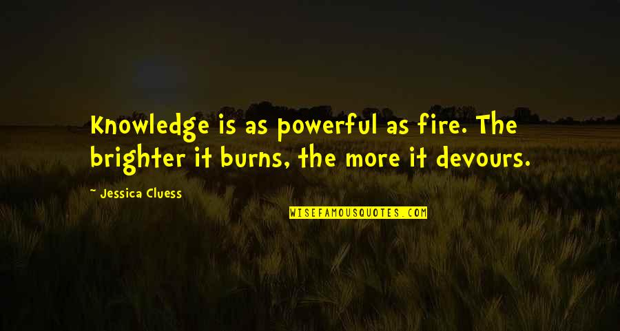 Dominico Quotes By Jessica Cluess: Knowledge is as powerful as fire. The brighter