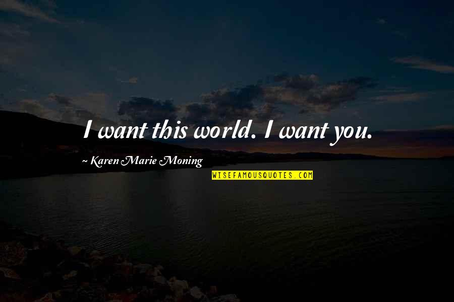 Dominico Quotes By Karen Marie Moning: I want this world. I want you.