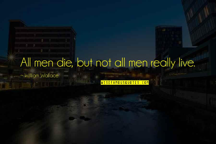 Dominico Quotes By William Wallace: All men die, but not all men really