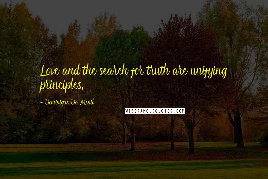 Dominique De Menil quotes: Love and the search for truth are unifying principles.
