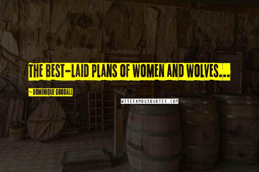 Dominique Goodall quotes: The best-laid plans of women and wolves...
