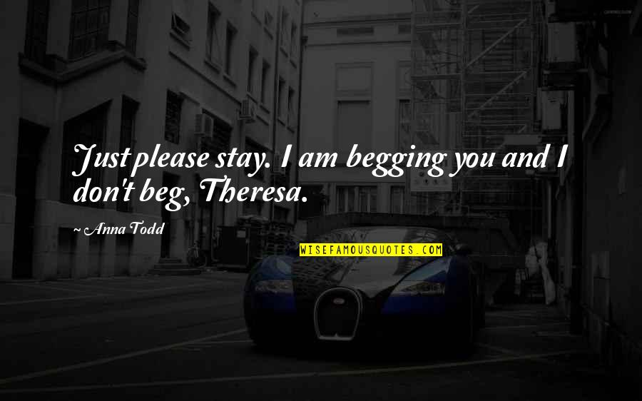 Don Beg Quotes By Anna Todd: Just please stay. I am begging you and