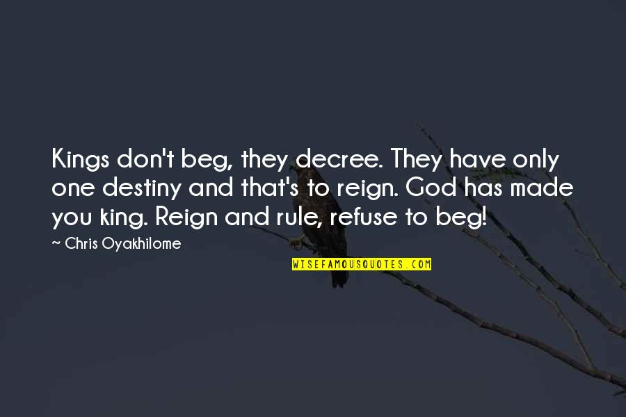 Don Beg Quotes By Chris Oyakhilome: Kings don't beg, they decree. They have only