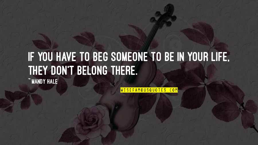 Don Beg Quotes By Mandy Hale: If you have to beg someone to be