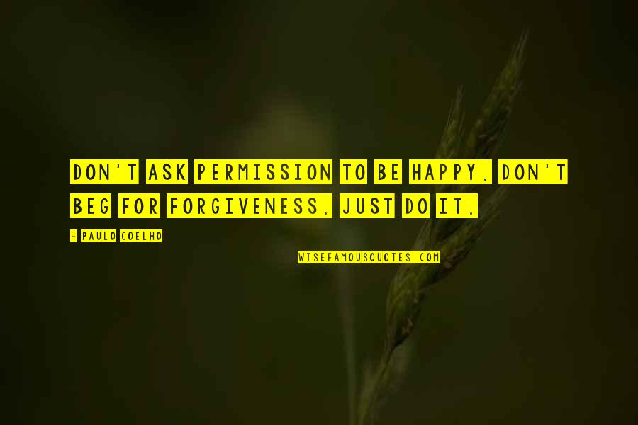Don Beg Quotes By Paulo Coelho: Don't ask permission to be happy. Don't beg